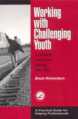 Working with Challenging Youth: Lessons Learned Along the Way by Brent G. Richardson