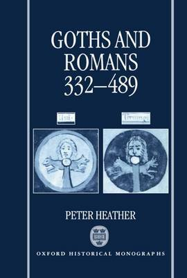 Goths and Romans 332-489 by Peter Heather