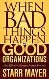 When Bad Things Happen to Good Organizations by Starr Mayer