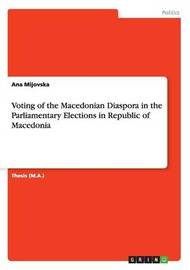Voting of the Macedonian Diaspora in the Parliamentary Elections in Republic of Macedonia by Ana Mijovska