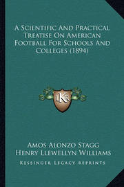 A Scientific and Practical Treatise on American Football for Schools and Colleges (1894) by Amos Alonzo Stagg