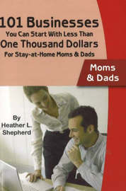 101 Businesses You Can Start With Less Than One Thousand Dollars -- Moms & Dads by Heather L. Shepherd image