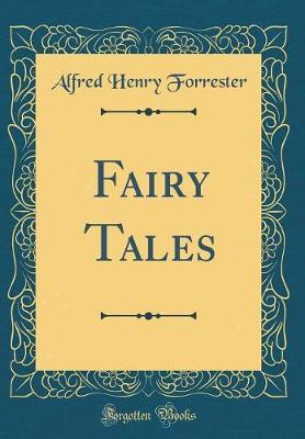 Fairy Tales (Classic Reprint) by Alfred Henry Forrester image
