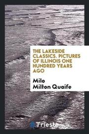 The Lakeside Classics. Pictures of Illinois One Hundred Years Ago by Milo Milton Quaife