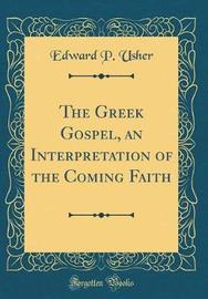 The Greek Gospel, an Interpretation of the Coming Faith (Classic Reprint) by Edward P Usher image