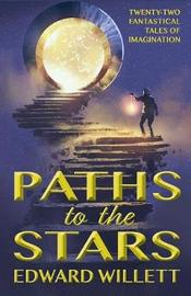 Paths to the Stars by Edward Willett