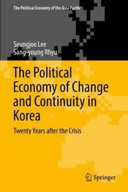 The Political Economy of Change and Continuity in Korea by Seungjoo Lee