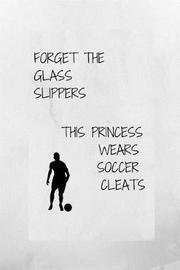 Forget the Glass Slippers, This Princess Wears Soccer Cleats by Note Publishing