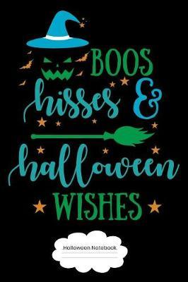 Boos Hisses & Halloween Wishes Halloween Notebook by Monster Publishing