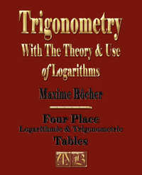 Trigonometry with the Theory and Use of Logarithms by Maxime Bocher image