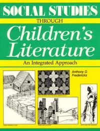 Social Studies Through Children's Literature by Anthony D Fredericks