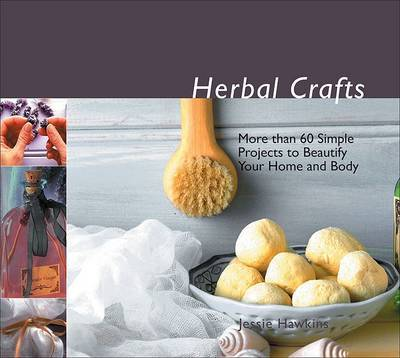 Herbal Crafts: More Than 60 Simple Projects to Beautify Your Home and Body by Jessie Hawkins image