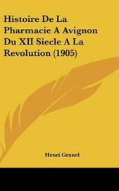 Histoire de La Pharmacie a Avignon Du XII Siecle a la Revolution (1905) by Henri Granel image