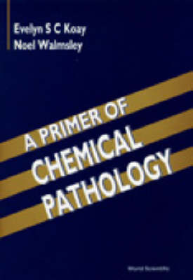 Primer Of Chemical Pathology, A by Evelyn S. C. Koay