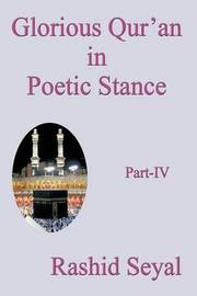 Glorious Qur'an in Poetic Stance, Part IV: With Scientific Elucidations by Seyal Rashid Seyal