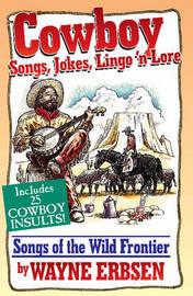 Cowboy Songs, Jokes, Lingo n' Lore by Wayne Erbsen