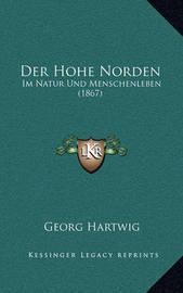 Der Hohe Norden: Im Natur Und Menschenleben (1867) by Georg Hartwig
