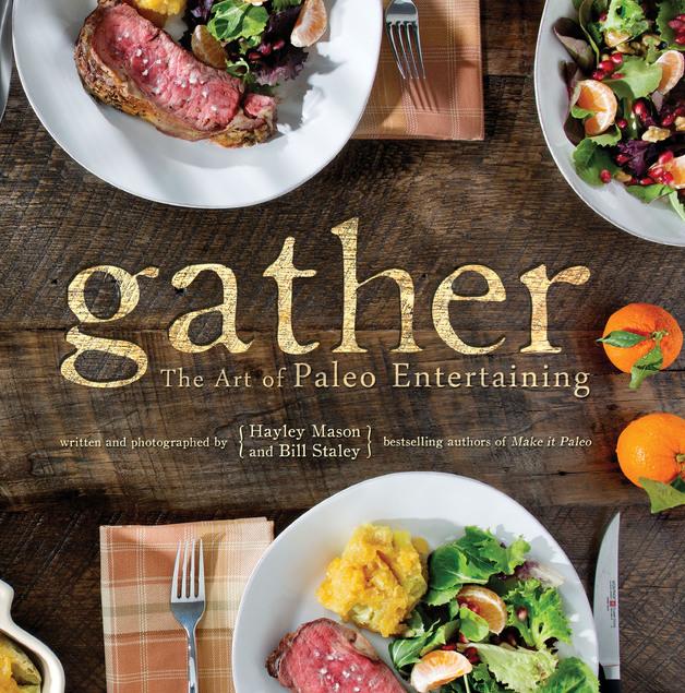 Gather: The Art Of Paleo Entertaining by Hayley Mason