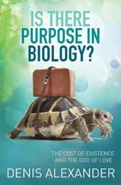Is There Purpose in Biology? by Denis Alexander