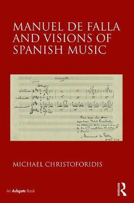 Manuel de Falla and Visions of Spanish Music by Michael Christoforidis