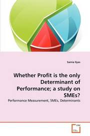 Whether Profit Is the Only Determinant of Performance; A Study on Smes? by Samia Ilyas