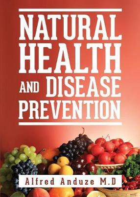 Natural Health and Disease Prevention by Alfred Anduze