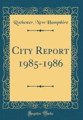 City Report 1985-1986 (Classic Reprint) by Rochester New Hampshire