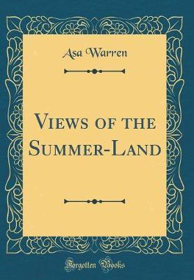 Views of the Summer-Land (Classic Reprint) by Asa Warren