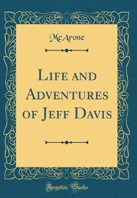 Life and Adventures of Jeff Davis (Classic Reprint) by McArone McArone