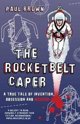 The Rocketbelt Caper: A True Tale of Invention, Obsession and Murder by Paul Brown image
