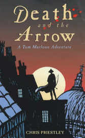 Death and the Arrow: A Tom Marlowe Adventure by Chris Priestley image