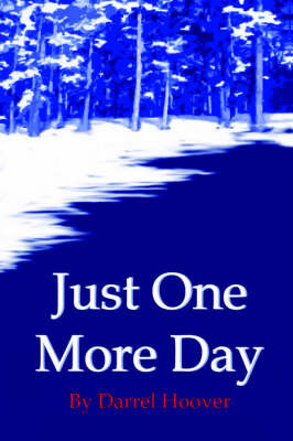 Just One More Day by Darrel Hoover