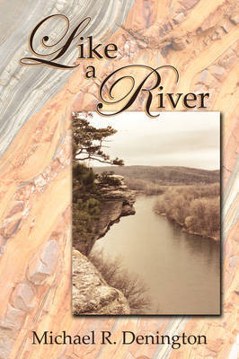Like a River by Michael R. Denington