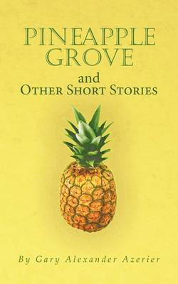 Pineapple Grove and Other Short Stories by Gary Alexander Azerier