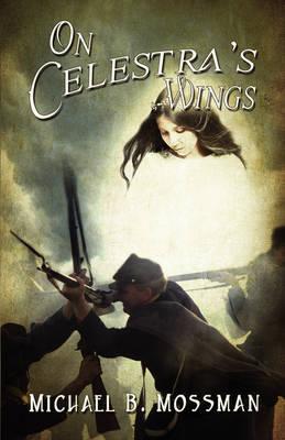 On Celestra's Wings by Michael B. Mossman