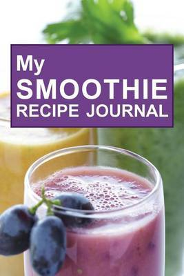 My Smoothie Recipe Journal: Grape Shake, 6 X 9, 200 Blank Smoothie Recipes by My Smoothie Recipe Journal image