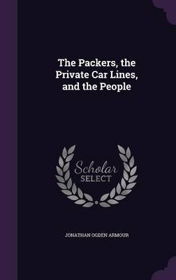 The Packers, the Private Car Lines, and the People by Jonathan Ogden Armour image