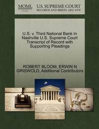U.S. V. Third National Bank in Nashville U.S. Supreme Court Transcript of Record with Supporting Pleadings by Robert Bloom