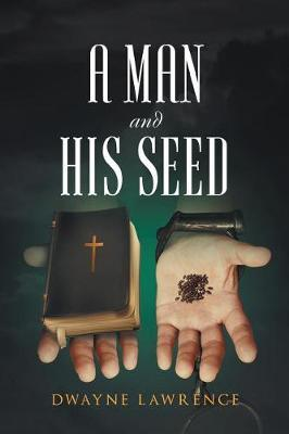A Man and His Seed by Dwayne Lawrence