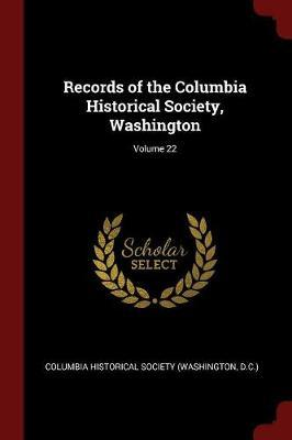 Records of the Columbia Historical Society, Washington; Volume 22