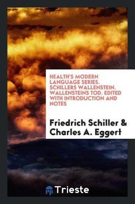 Health's Modern Language Series. Schillers Wallenstein. Wallensteins Tod. Edited with Introduction and Notes by Friedrich Schiller
