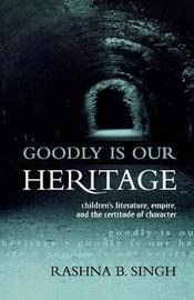 Goodly Is Our Heritage by Rashna B. Singh