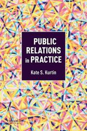 Public Relations in Practice by Kate Kurtin