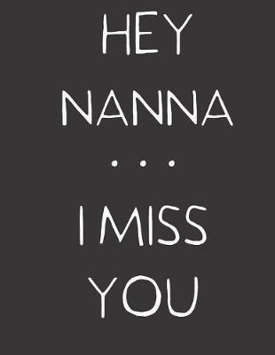 Hey Nanna ... I Miss You by Hope Noble