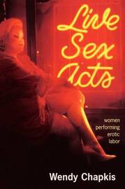 Live Sex Acts by Wendy Chapkis