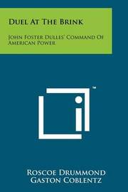 Duel at the Brink: John Foster Dulles' Command of American Power by Roscoe Drummond