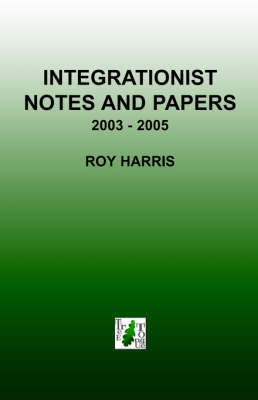 Integrationist Notes and Papers by Roy Harris