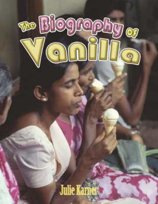The Biography of Vanilla by Julie Karner