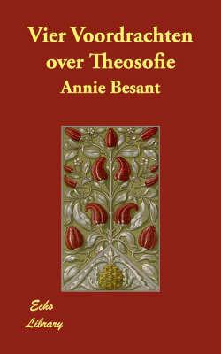 Vier Voordrachten Over Theosofie by Annie Besant