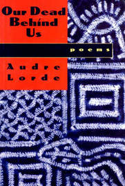 Our Dead Behind Us by Audre Lorde